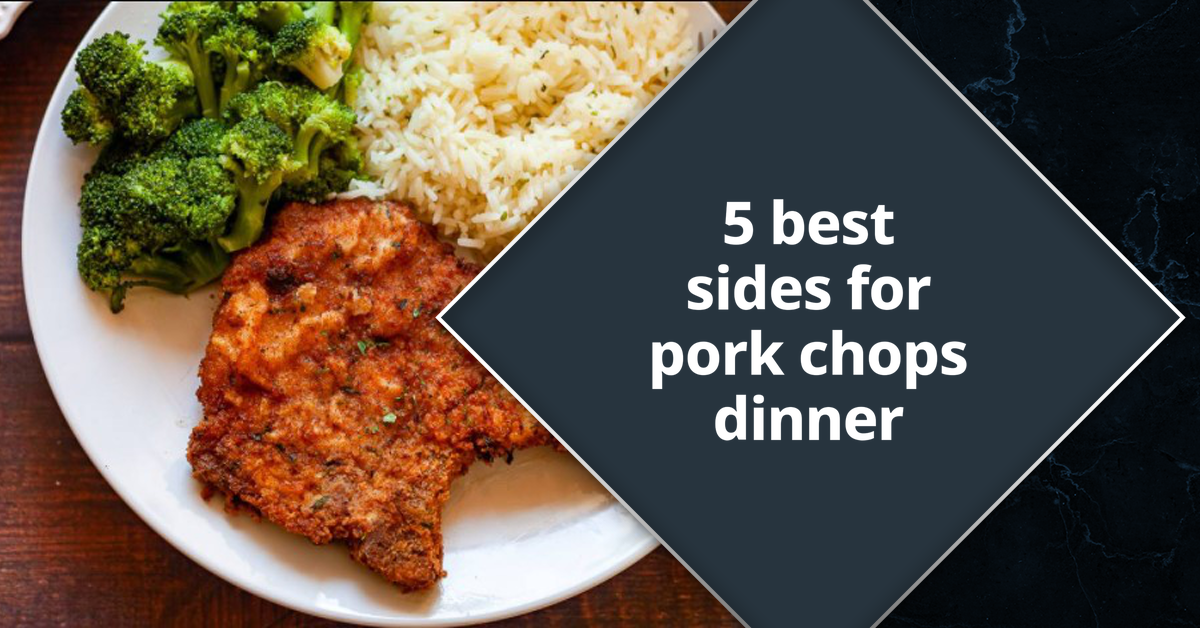 5 best sides for pork chops dinner for you