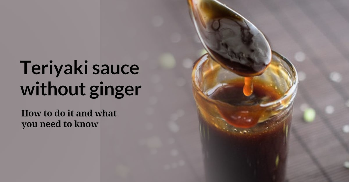 Teriyaki sauce without ginger-How to do it and what you need to know
