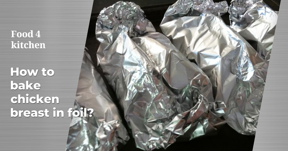 How to bake chicken breast in foil?