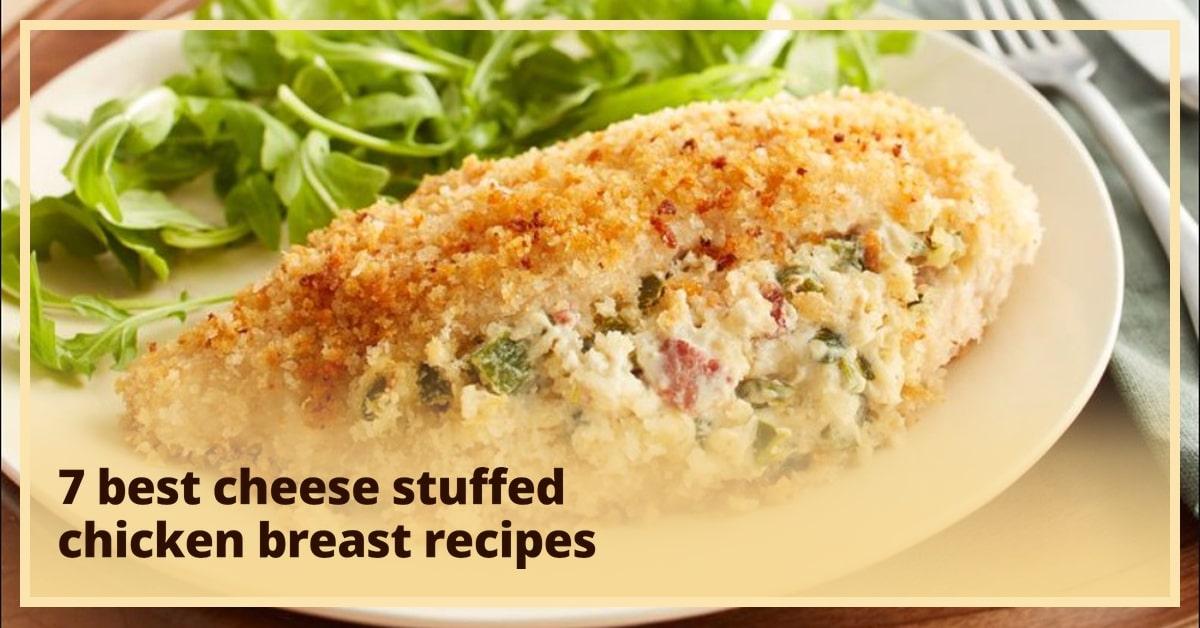 7 best cheese stuffed chicken breast recipes you can make easily