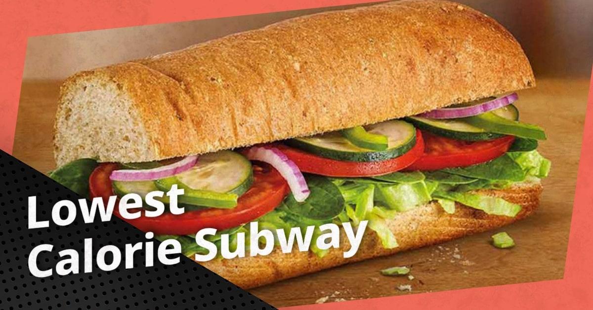 Lowest Calorie Subway Sandwiches, Bread, Drinks, Condiments, Salads
