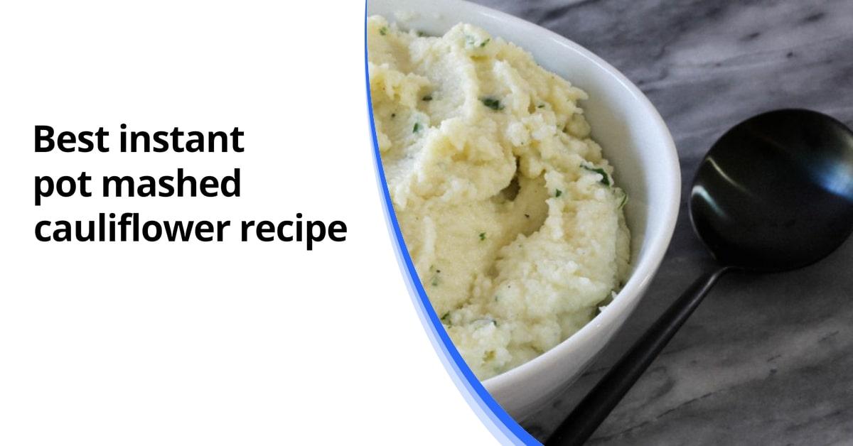 Best instant pot mashed cauliflower recipe