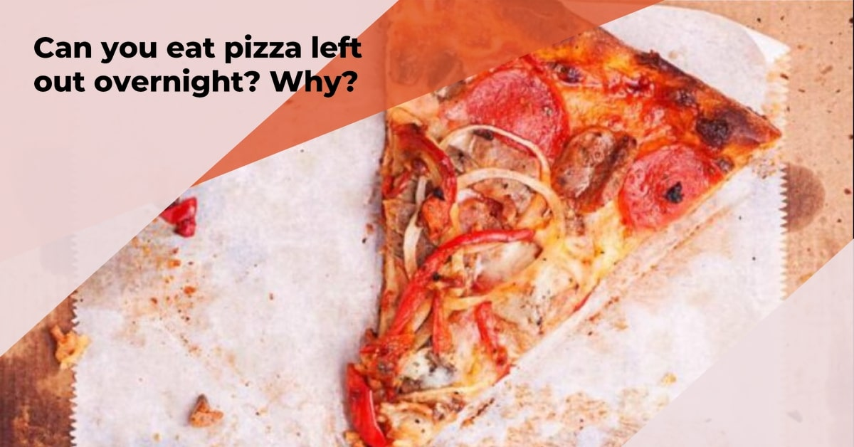 Can you eat pizza left out overnight? Why? - Food 4 Kitchen
