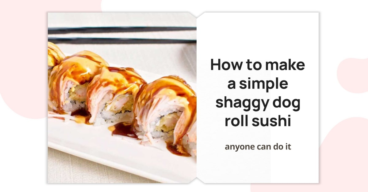 How to make a simple shaggy dog roll sushi, anyone can do it