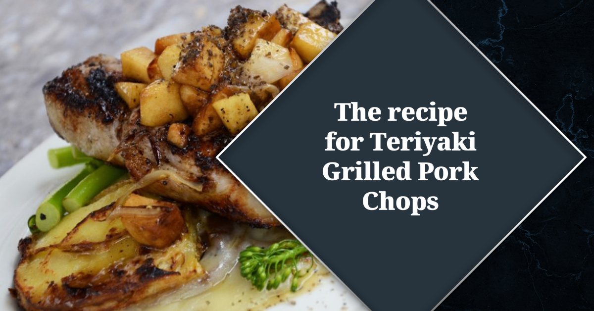 The recipe for Teriyaki Grilled Pork Chops Is Delicious