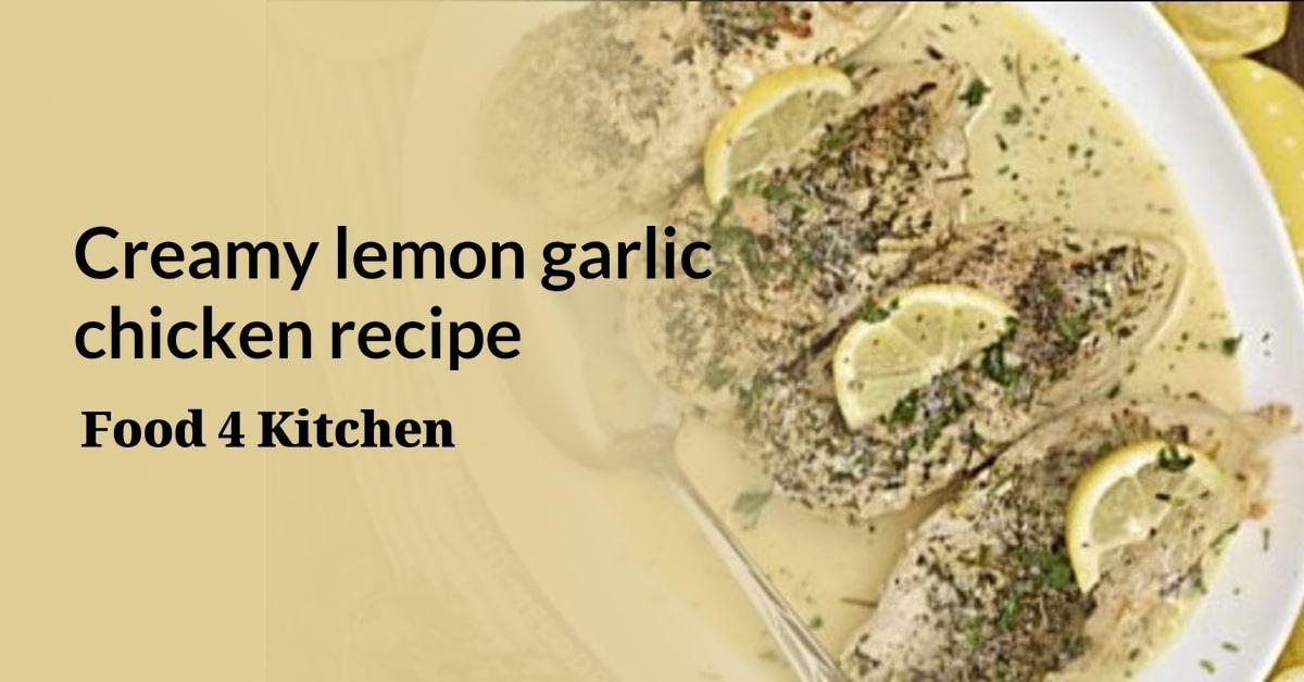 Creamy lemon garlic chicken recipe - Food 4 Kitchen