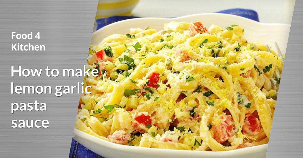 How to make lemon garlic pasta sauce? - Food 4 Kitchen
