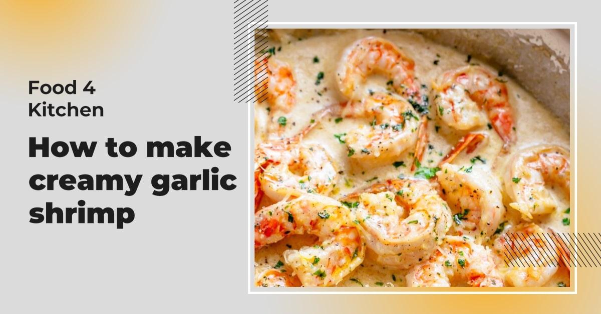 How to make creamy garlic shrimp? - Food 4 Kitchen