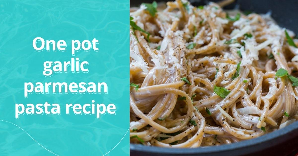 One pot garlic parmesan pasta recipe - Food 4 Kitchen