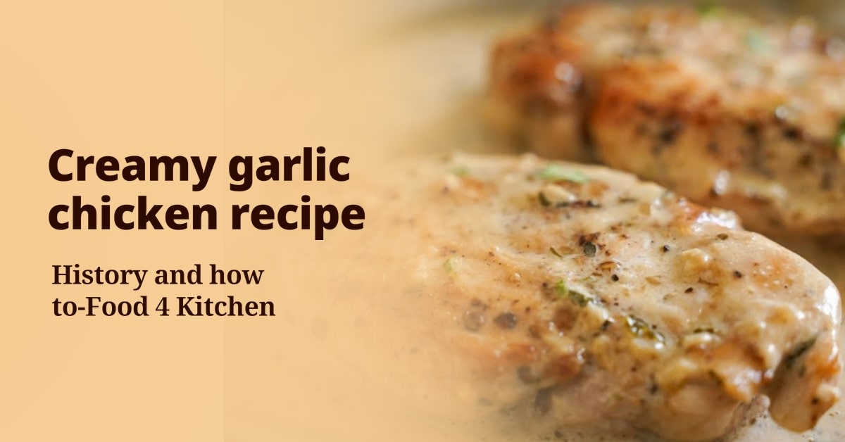 Creamy garlic chicken recipe - History and how to - Food 4 Kitchen