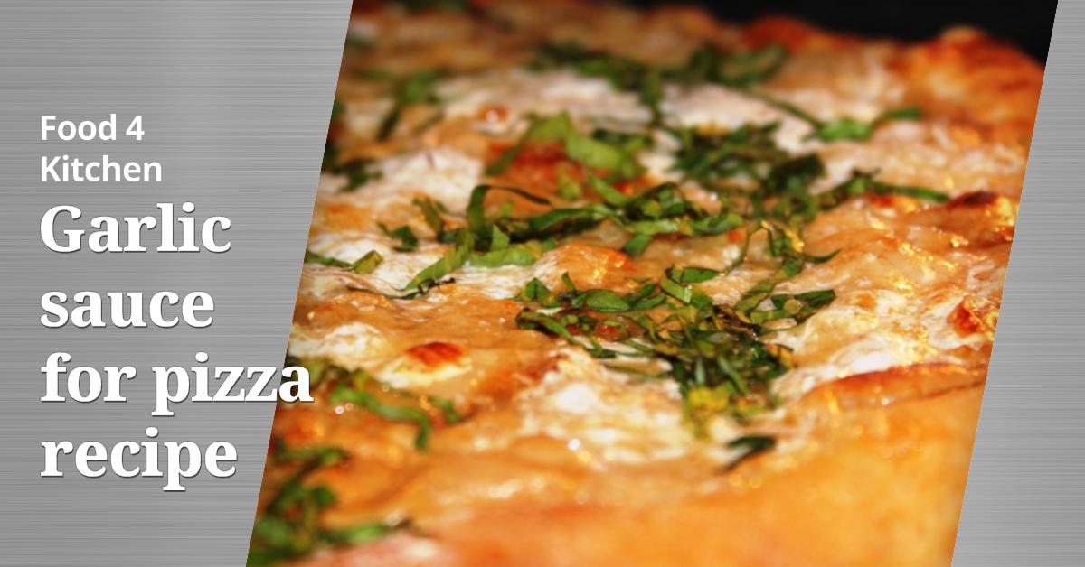 Garlic sauce for pizza recipe - Food 4 Kitchen