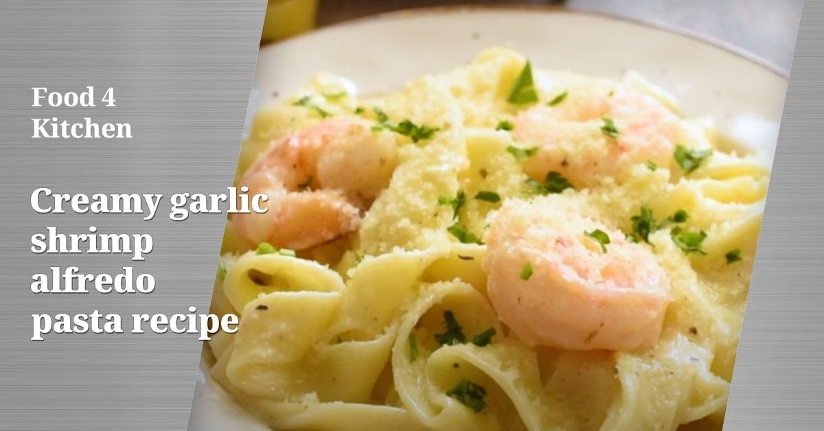 Creamy garlic shrimp alfredo pasta recipe