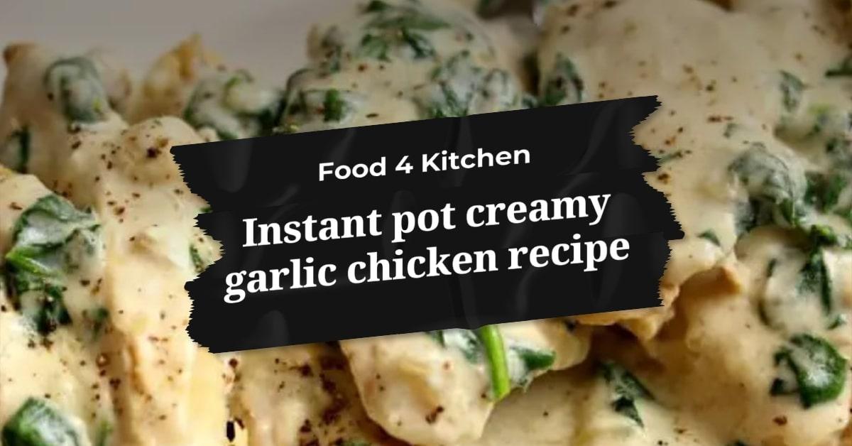 Instant pot creamy garlic chicken recipe - Food 4 Kitchen