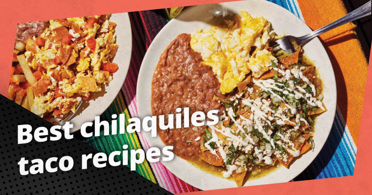 Best chilaquiles taco recipes