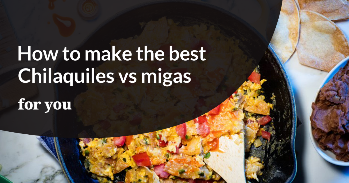 How to make the best Chilaquiles vs migas for you