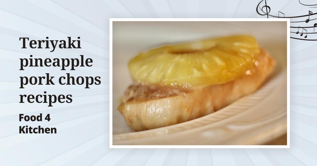 Teriyaki pineapple pork chops recipes - Food 4 Kitchen