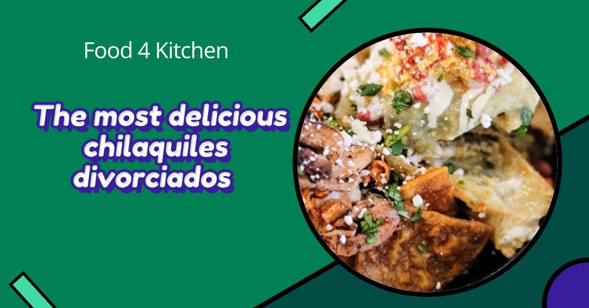 The most delicious chilaquiles divorciados recipes