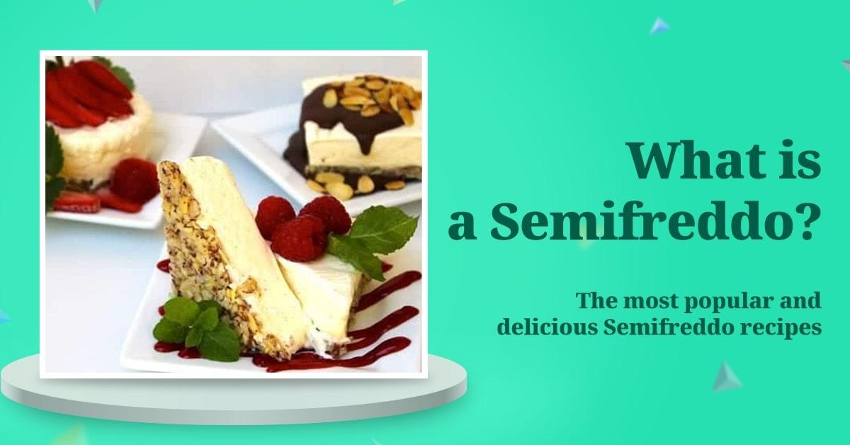 What is a Semifreddo? The most popular and delicious Semifreddo recipes