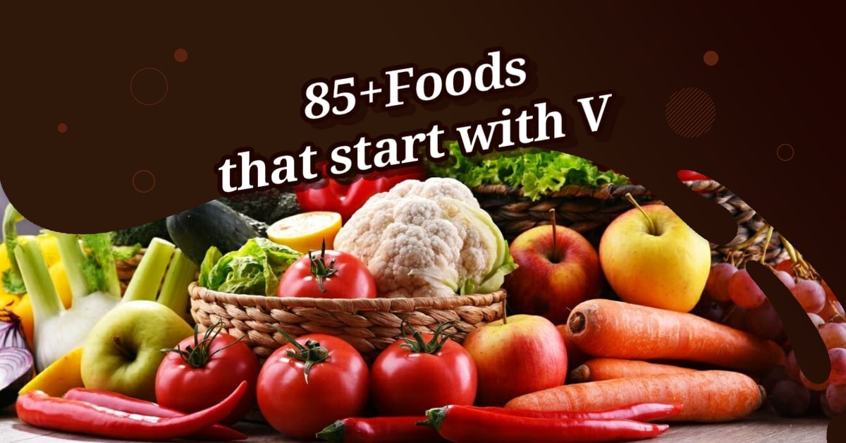 85+Foods that start with V (Dishes, Snack, Cocktail, Drinks, Healthy Foods, Vegetarian, Desserts)