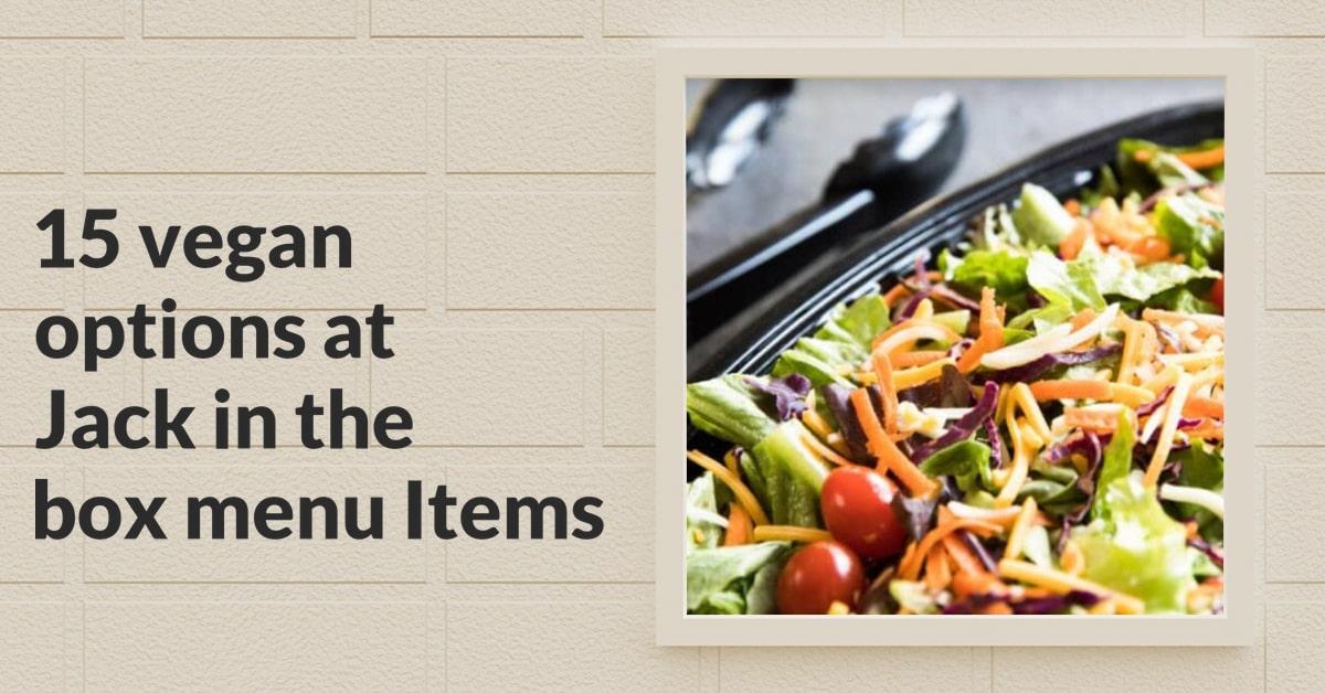 15 vegan options at Jack in the box menu Items