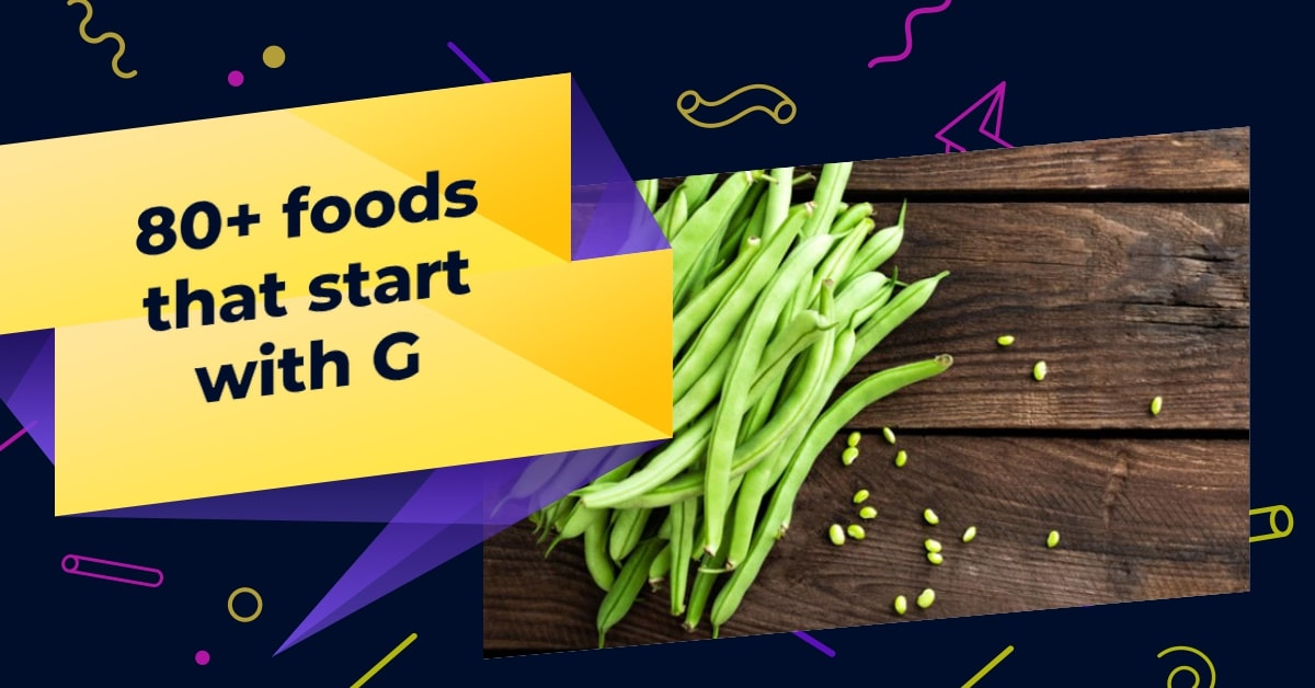 80+ foods that start with G (Dishes, Snack, Cocktail, Drinks, Healthy Foods, Vegetarian, Desserts)