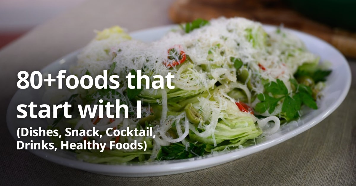 80+foods that start with I (Dishes, Snack, Cocktail, Drinks, Healthy Foods, Vegetarian, Desserts)