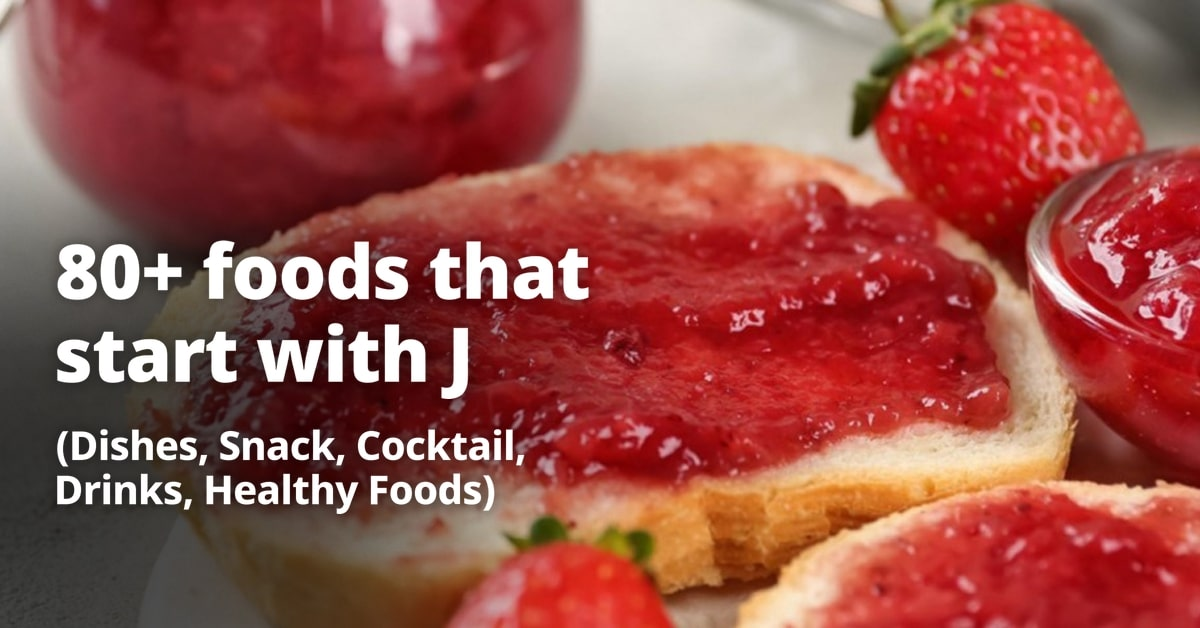80+ foods that start with J (Dishes, Snack, Cocktail, Drinks, Healthy Foods, Vegetarian, Desserts)