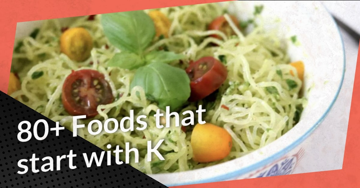 80+ Foods that start with K (Dishes, Snack, Cocktail, Drinks, Healthy Foods, Vegetarian, Desserts)