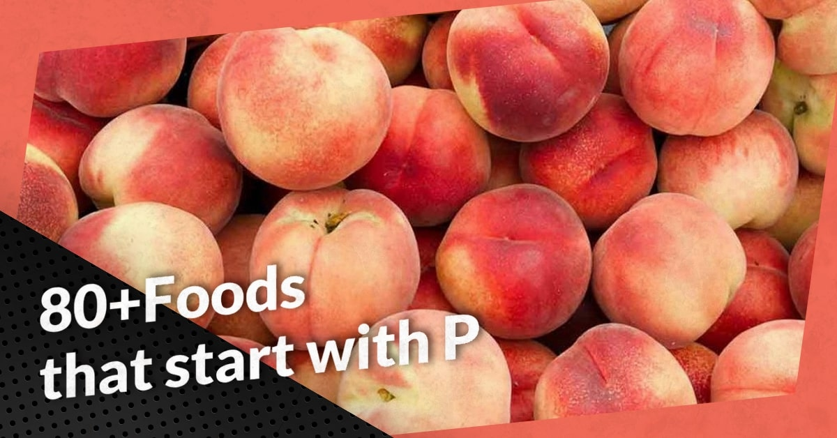 80+Foods that start with P (Dishes, Snack, Cocktail, Drinks, Healthy Foods, Vegetarian, Desserts)