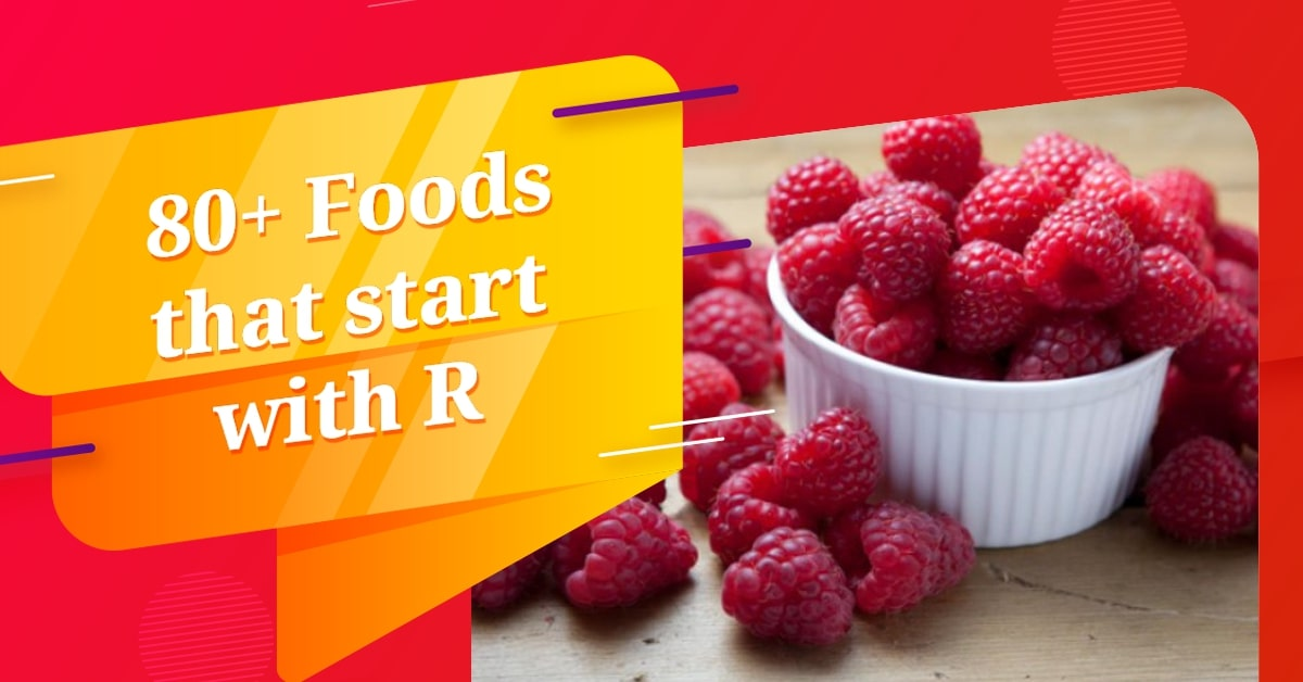 80+ Foods that start with R (Dishes, Snack, Cocktail, Drinks, Healthy Foods, Vegetarian, Desserts)