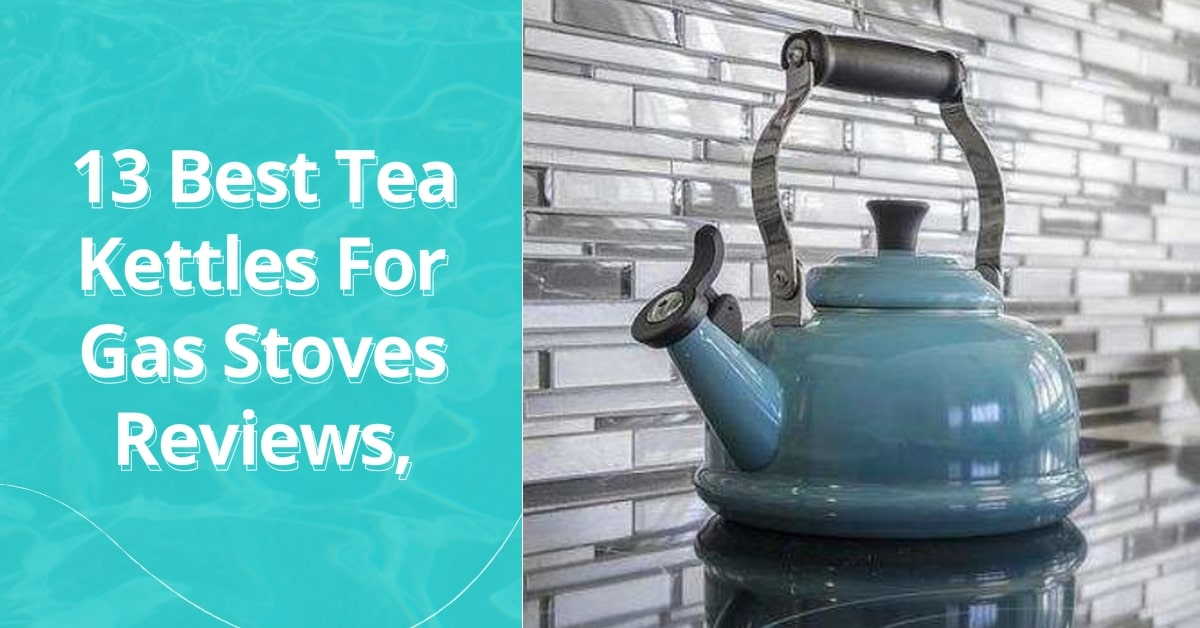 Best Tea Kettles For Gas Stoves Reviews