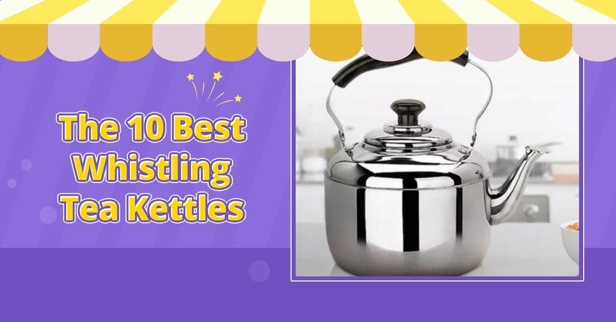 Whistling Tea Kettles